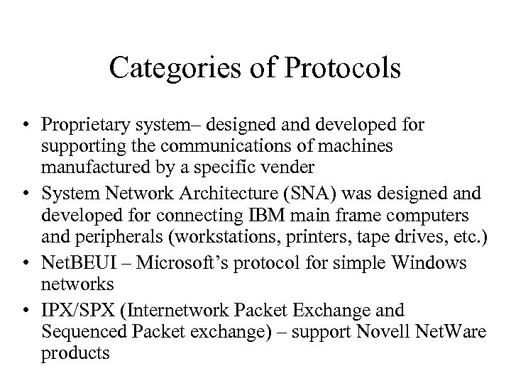 Categories of Protocols • Proprietary system– designed and developed for supporting the communications of