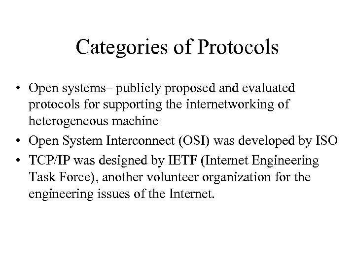 Categories of Protocols • Open systems– publicly proposed and evaluated protocols for supporting the