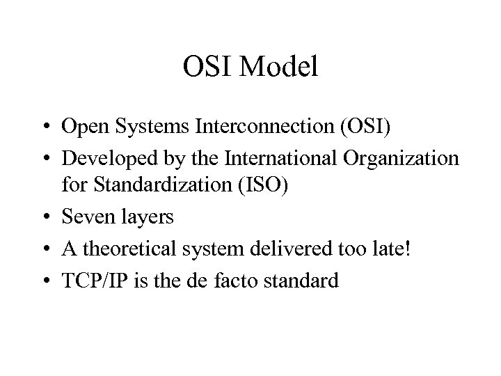 OSI Model • Open Systems Interconnection (OSI) • Developed by the International Organization for