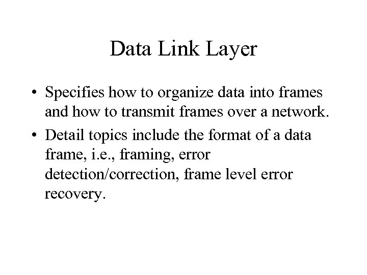 Data Link Layer • Specifies how to organize data into frames and how to