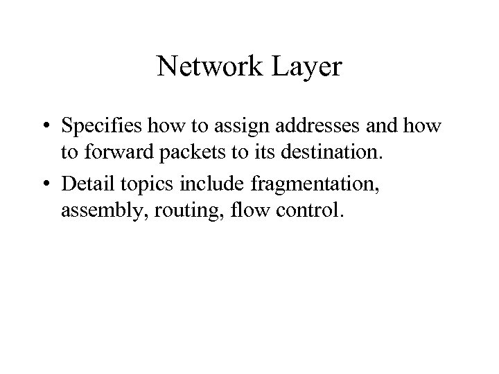 Network Layer • Specifies how to assign addresses and how to forward packets to