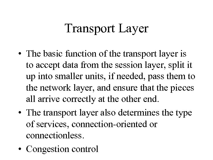 Transport Layer • The basic function of the transport layer is to accept data