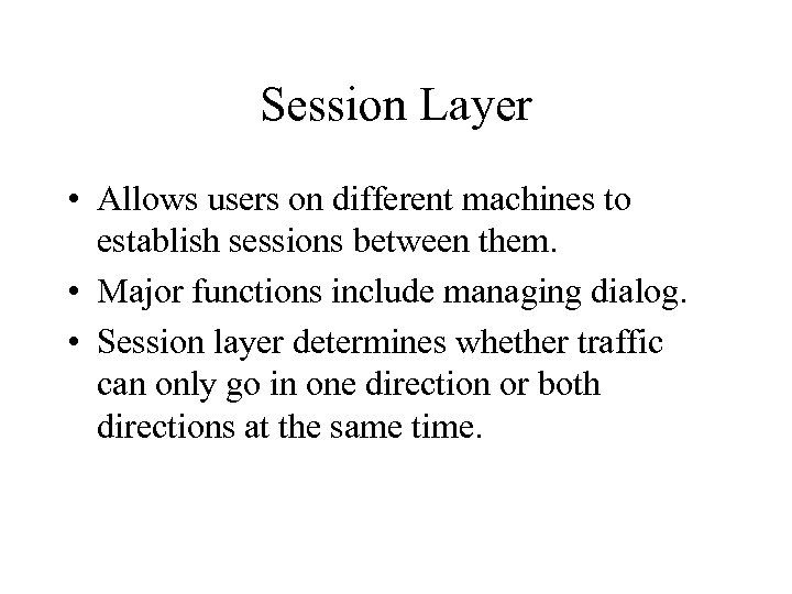 Session Layer • Allows users on different machines to establish sessions between them. •