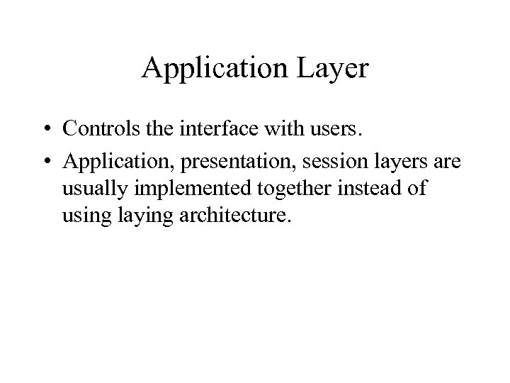 Application Layer • Controls the interface with users. • Application, presentation, session layers are