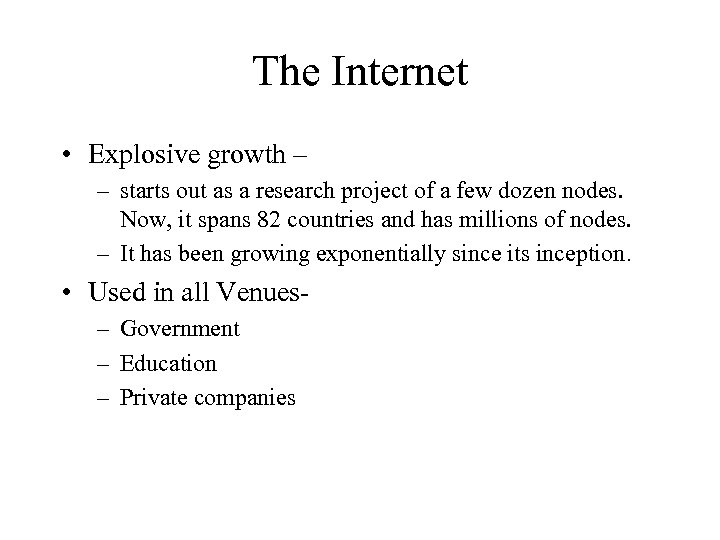 The Internet • Explosive growth – – starts out as a research project of