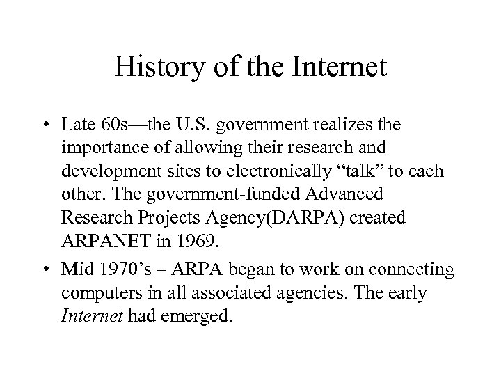 History of the Internet • Late 60 s—the U. S. government realizes the importance