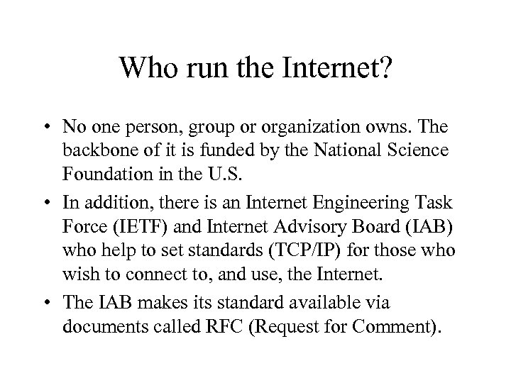 Who run the Internet? • No one person, group or organization owns. The backbone