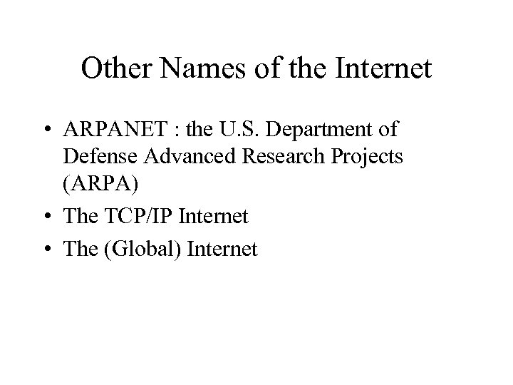 Other Names of the Internet • ARPANET : the U. S. Department of Defense