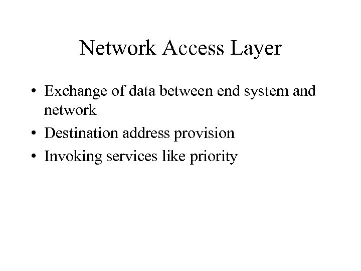 Network Access Layer • Exchange of data between end system and network • Destination