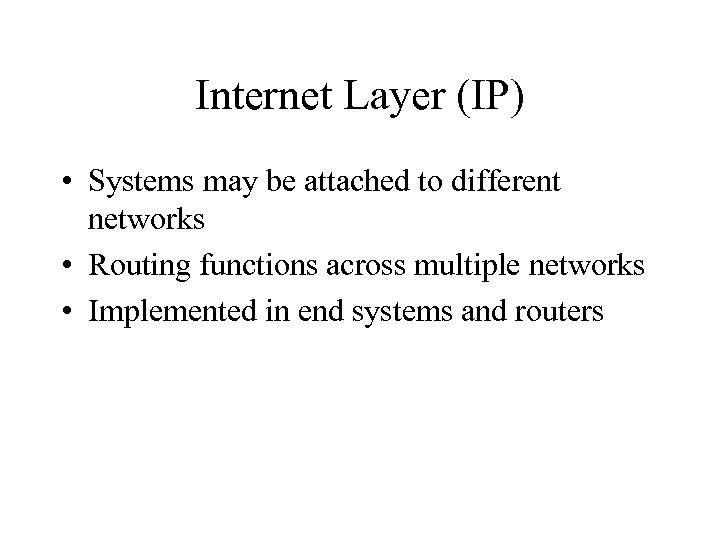 Internet Layer (IP) • Systems may be attached to different networks • Routing functions