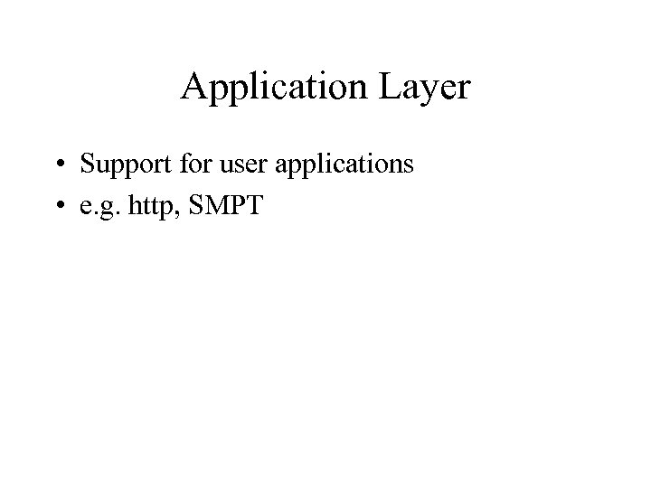 Application Layer • Support for user applications • e. g. http, SMPT