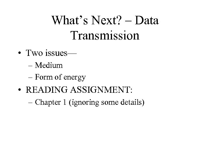 What's Next? – Data Transmission • Two issues— – Medium – Form of energy