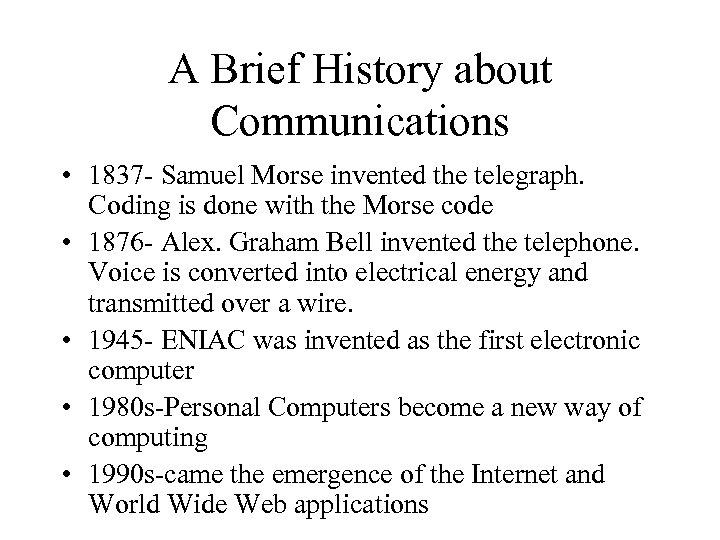 A Brief History about Communications • 1837 - Samuel Morse invented the telegraph. Coding