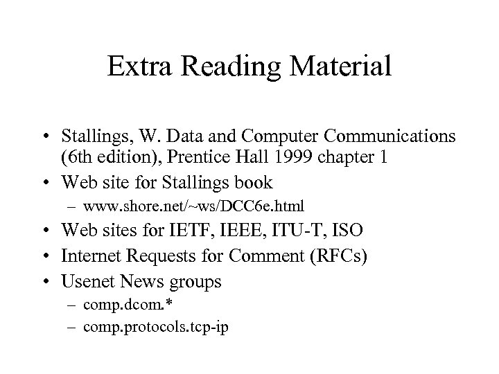 Extra Reading Material • Stallings, W. Data and Computer Communications (6 th edition), Prentice