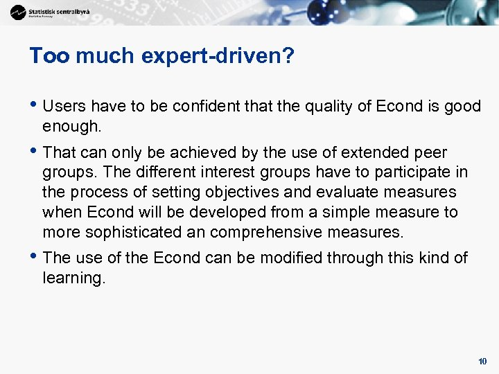 10 Too much expert-driven? • Users have to be confident that the quality of