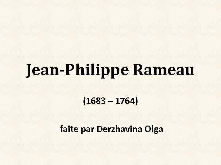 Jean-Philippe Rameau (1683 – 1764) faite par Derzhavina Olga