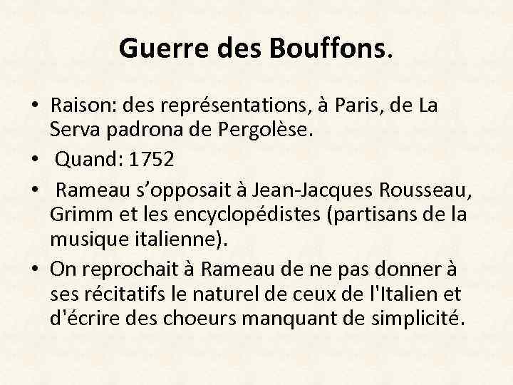 Guerre des Bouffons. • Raison: des représentations, à Paris, de La Serva padrona de