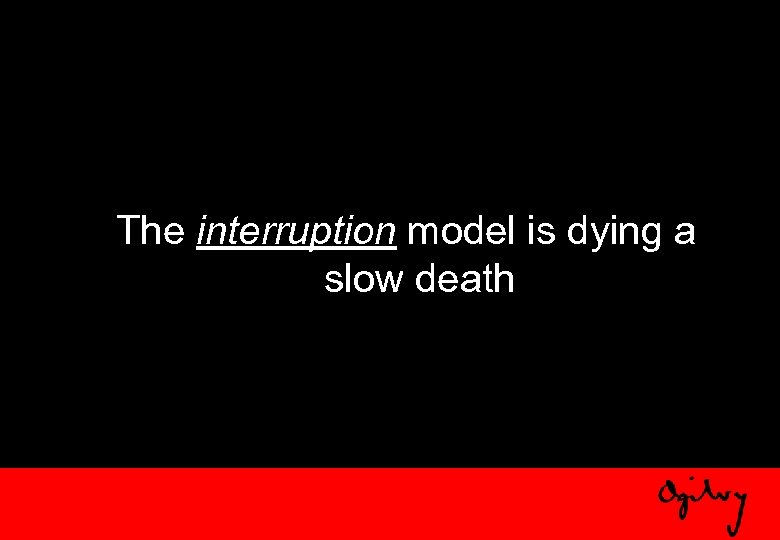 The interruption model is dying a slow death