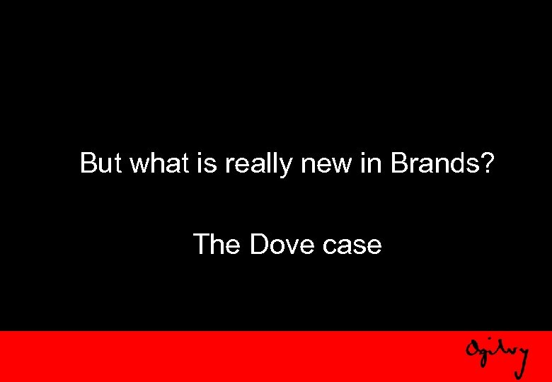 But what is really new in Brands? The Dove case