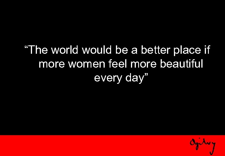 """The world would be a better place if more women feel more beautiful every"