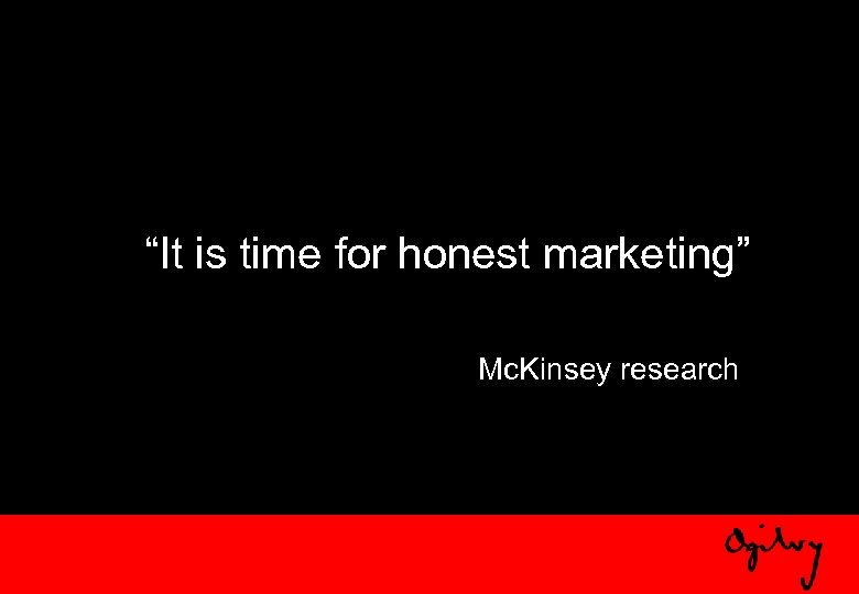 """It is time for honest marketing"" Mc. Kinsey research"