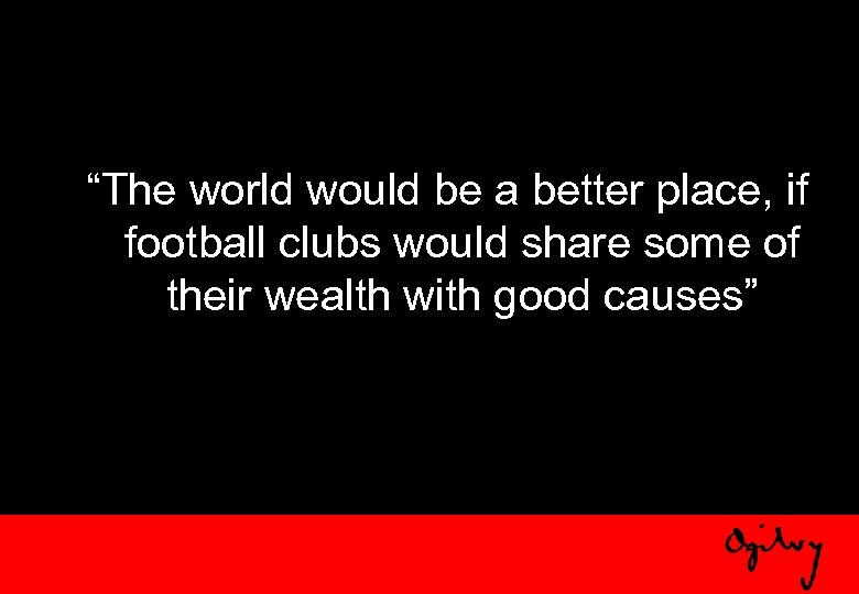"""The world would be a better place, if football clubs would share some of"