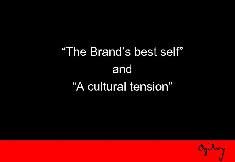 """The Brand's best self"" and ""A cultural tension"""