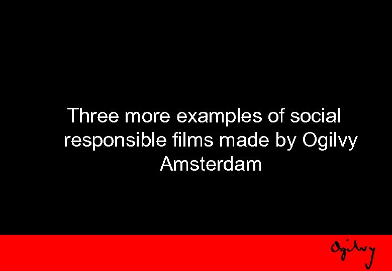 Three more examples of social responsible films made by Ogilvy Amsterdam