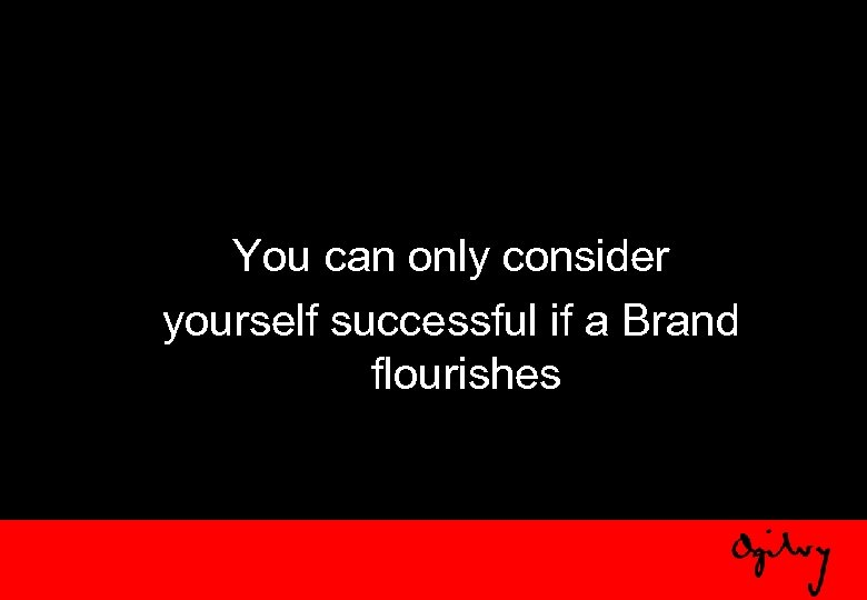 You can only consider yourself successful if a Brand flourishes