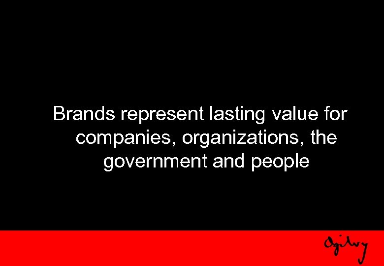 Brands represent lasting value for companies, organizations, the government and people