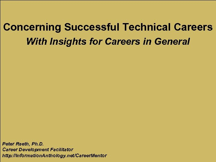 Concerning Successful Technical Careers With Insights for Careers in General Peter Raeth, Ph. D.