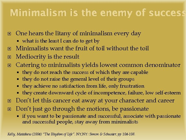 Minimalism is the enemy of success One hears the litany of minimalism every day