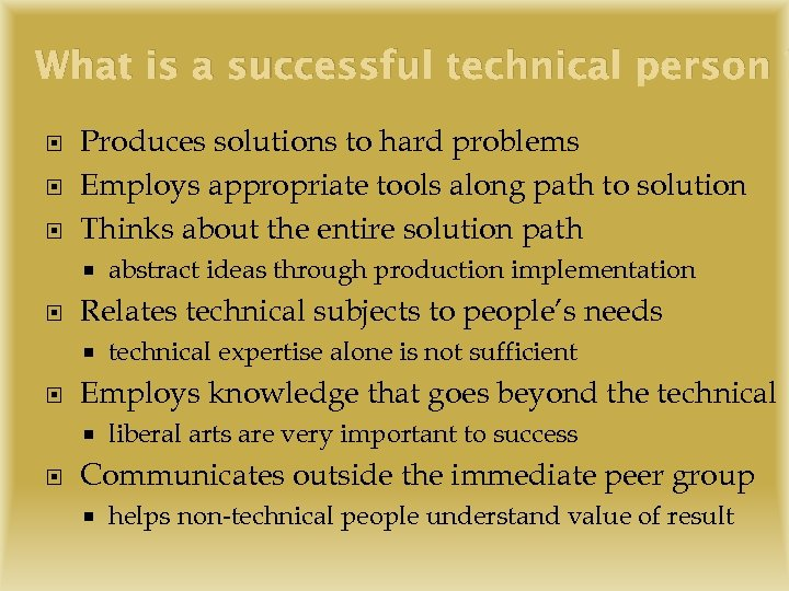 What is a successful technical person ? Produces solutions to hard problems Employs appropriate