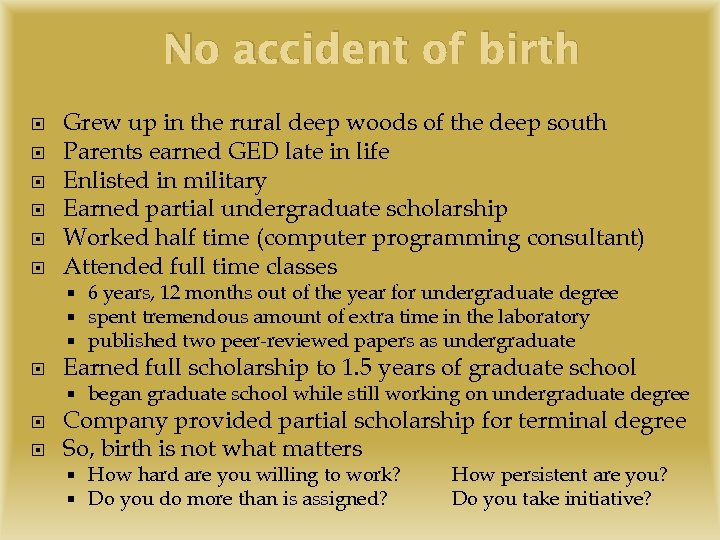 No accident of birth Grew up in the rural deep woods of the deep
