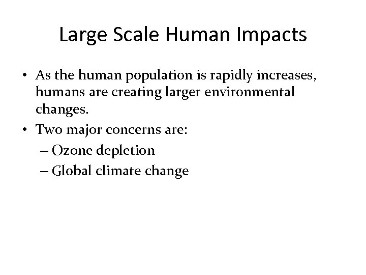 Large Scale Human Impacts • As the human population is rapidly increases, humans are