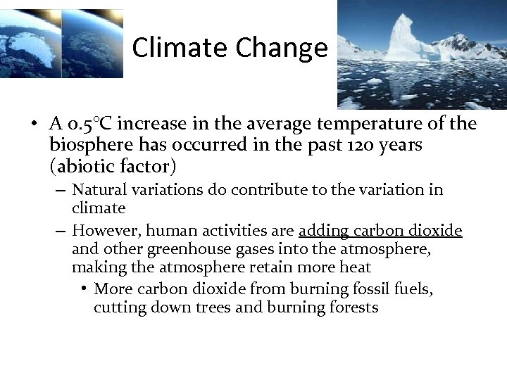 Climate Change • A 0. 5°C increase in the average temperature of the biosphere