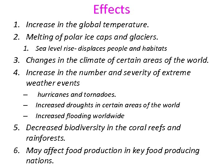Effects 1. Increase in the global temperature. 2. Melting of polar ice caps and