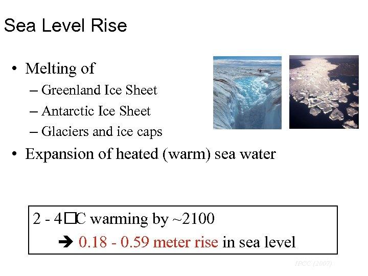 Sea Level Rise • Melting of – Greenland Ice Sheet – Antarctic Ice Sheet
