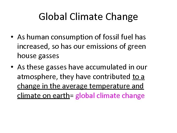 Global Climate Change • As human consumption of fossil fuel has increased, so has