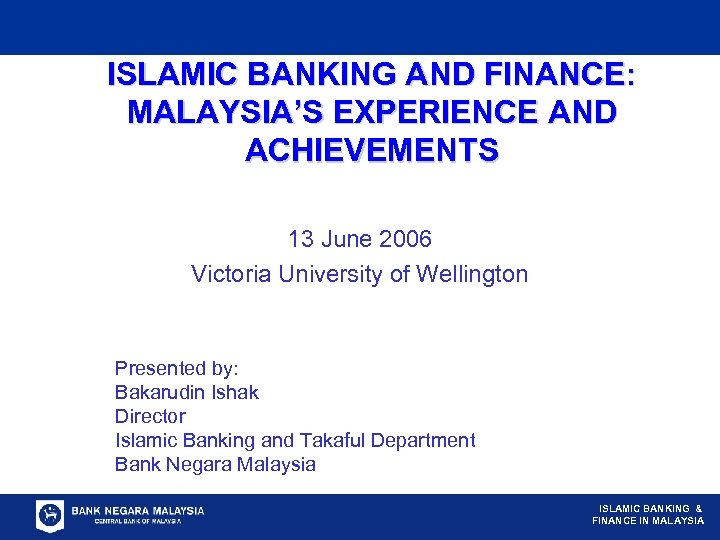 ISLAMIC BANKING AND FINANCE: MALAYSIA'S EXPERIENCE AND ACHIEVEMENTS 13 June 2006 Victoria University of