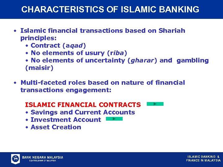 CHARACTERISTICS OF ISLAMIC BANKING • Islamic financial transactions based on Shariah principles: • Contract