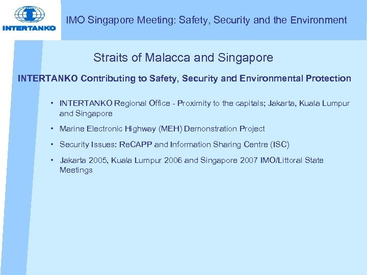 IMO Singapore Meeting: Safety, Security and the Environment Straits of Malacca and Singapore INTERTANKO