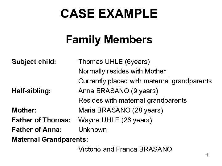 CASE EXAMPLE Family Members Subject child: Thomas UHLE (6 years) Normally resides with Mother