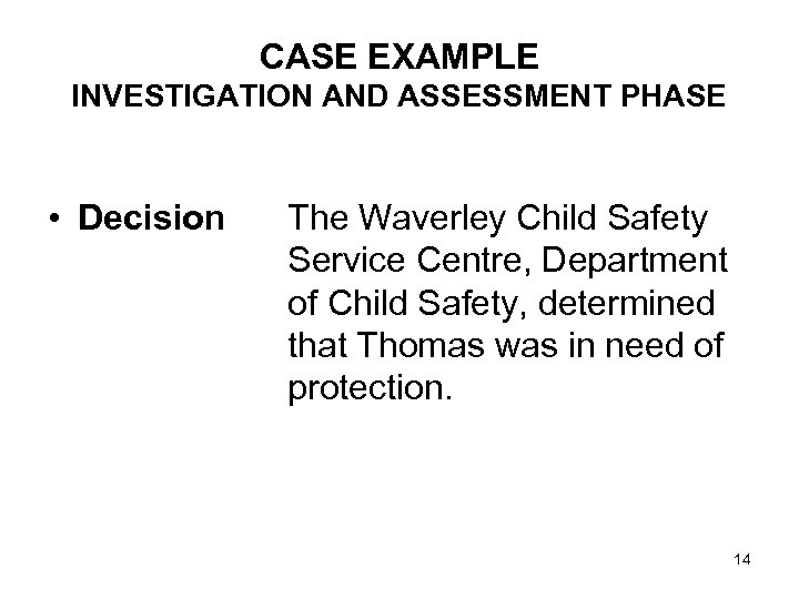 CASE EXAMPLE INVESTIGATION AND ASSESSMENT PHASE • Decision The Waverley Child Safety Service Centre,