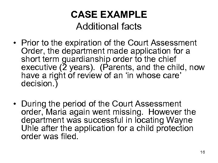CASE EXAMPLE Additional facts • Prior to the expiration of the Court Assessment Order,
