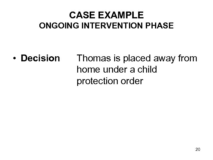 CASE EXAMPLE ONGOING INTERVENTION PHASE • Decision Thomas is placed away from home under