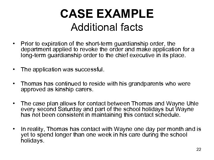 CASE EXAMPLE Additional facts • Prior to expiration of the short-term guardianship order, the