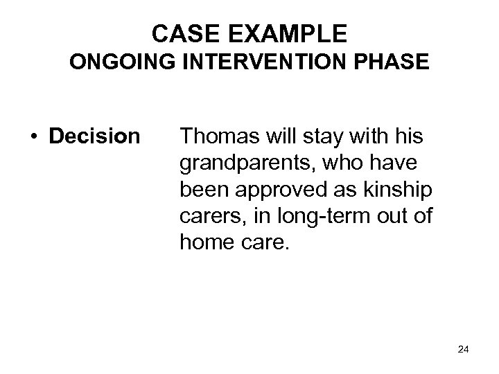 CASE EXAMPLE ONGOING INTERVENTION PHASE • Decision Thomas will stay with his grandparents, who