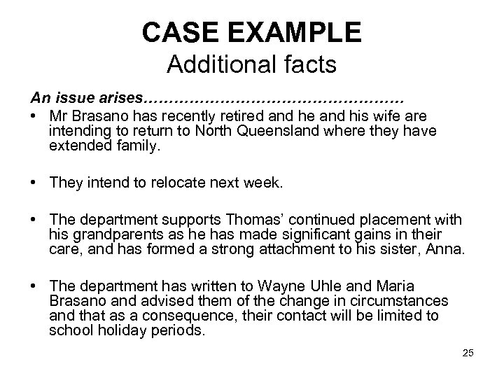 CASE EXAMPLE Additional facts An issue arises……………………… • Mr Brasano has recently retired and