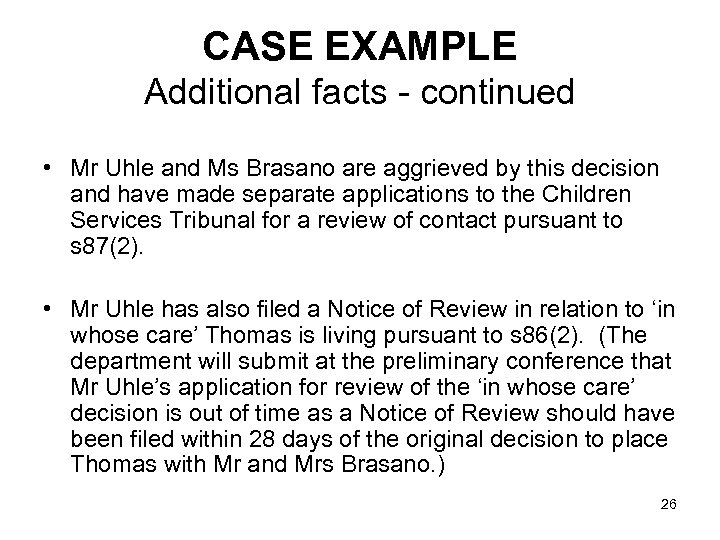 CASE EXAMPLE Additional facts - continued • Mr Uhle and Ms Brasano are aggrieved